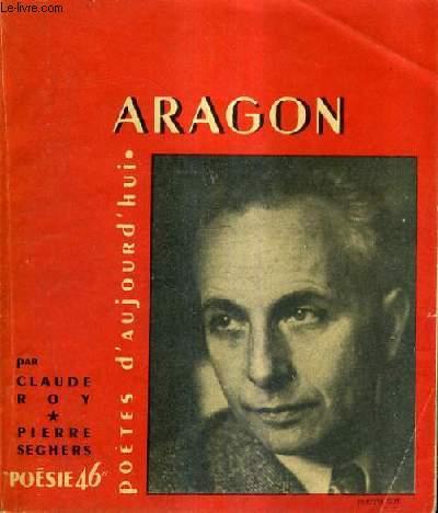 ARAGON - Un essai par Claude Roy textes oeuvres choisies poème inédit bibliographie portraits et documents.