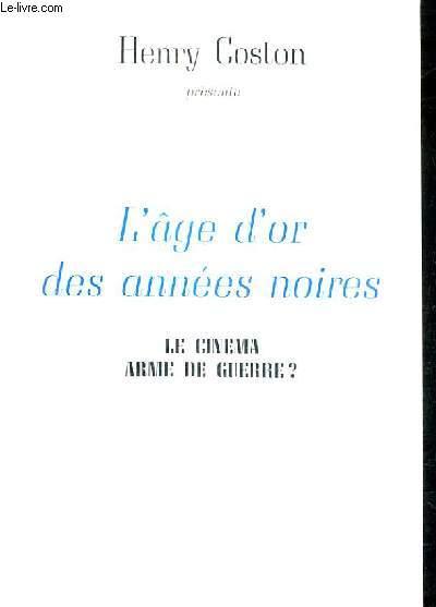L'AGE D'OR DES ANNEES NOIRES - LE CINEMA ARME DE GUERRE ?.