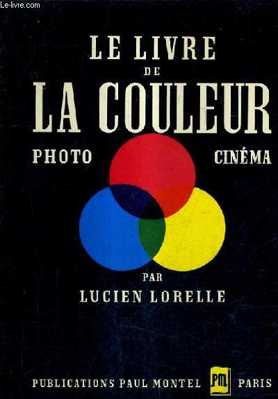 LE LIVRE DE LA COULEUR DIRECTE POUR LES PHOTOGRAPHES ET LES CINEASTES.