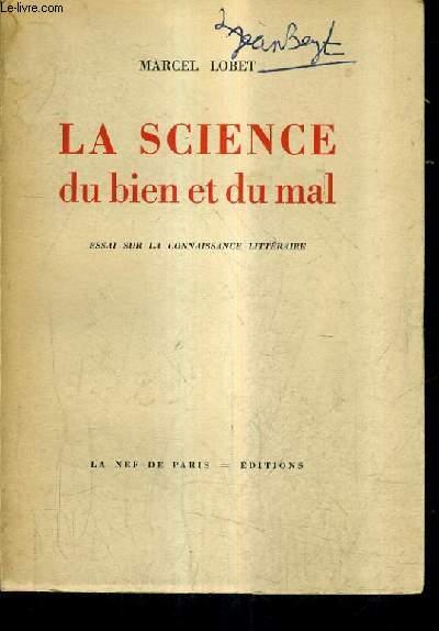 LA SCIENCE DU BIEN ET DU MAL - ESSAI SUR LA CONNAISSANCE LITTERAIRE.