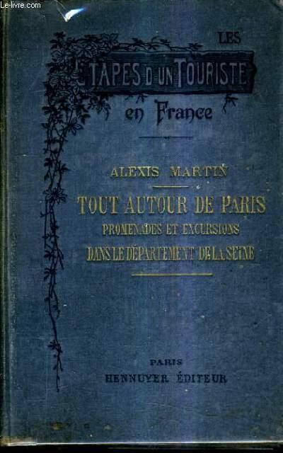 LES ETAPES D'UN TOURISTE EN FRANCE - TOUT AUTOUR DE PARIS PROMENADES ET EXCURSIONS DANS LE DEPARTEMENT DE LA SEINE.