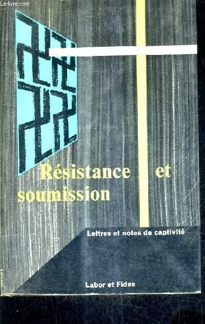 RESISTANCE ET SOUMISSION - LETTRES ET NOTES DE CAPTIVITE / 2E EDITION.