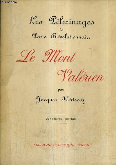 LE MONT VALERIEN - LES PELERINAGES DE PARIS REVOLUTIONNAIRE / 4E EDITION.