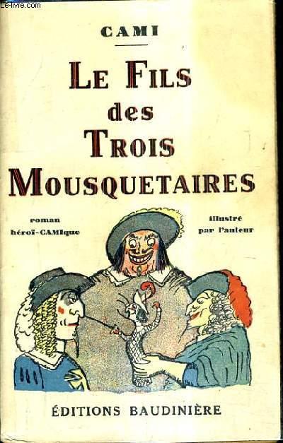 LE FILS DES TROIS MOUSQUETAIRES / ROMAN HEROI-CAMIQUE.