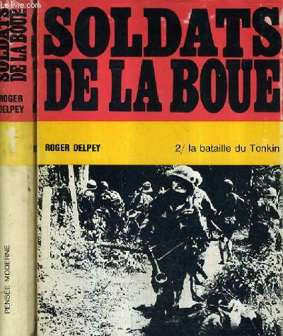SOLDATS DE LA BOUE / EN DEUX TOMES / TOME 1 : LA BATAILLE DE COCHINCHINE - TOME 2 : LA BATAILLE DU TONKIN / EDITION DEFINITIVE.