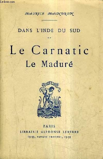 DANS L'INDE DU SUD TOME 2 : LE CARNATIC LE MADURE.