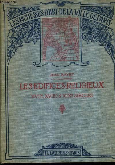 LES EDIFICES RELIGIEUX XVIIE XVIIIE XIXE SIECLES / LES RICHES D'ART DE LA VILLE DE PARIS.
