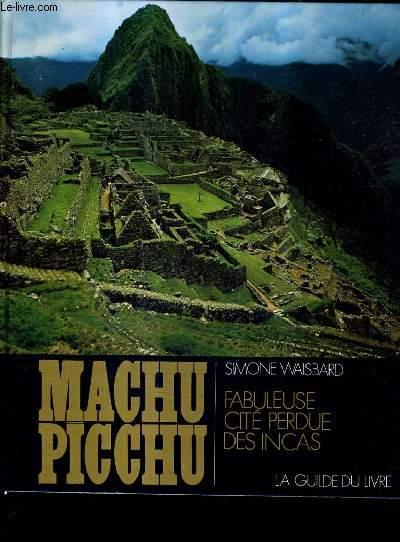 MACHU PICCHU FABULEUSE CITE PERDUE DES INCAS.