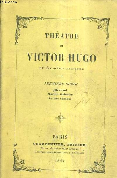 THEATRE DE VICTOR HUGO - PREMIERE SERIE : HERNANI MARION DELORME LE ROI S'AMUSE.