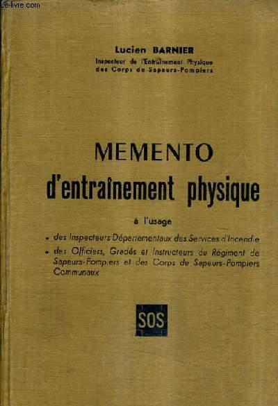 MEMENTO D'ENTRAINEMENT PHYSIQUE A L'USAGE DES INSPECTEURS DEPARTEMENTS DES SERVICES D'INCENDIE DES OFFICIERS GRADES ET INSTRUCTEURS DU REGIMENT DE SAPEURS POMPIERS ET DES CORPS DE SAPEURS POMPIERS COMMUNAUX.