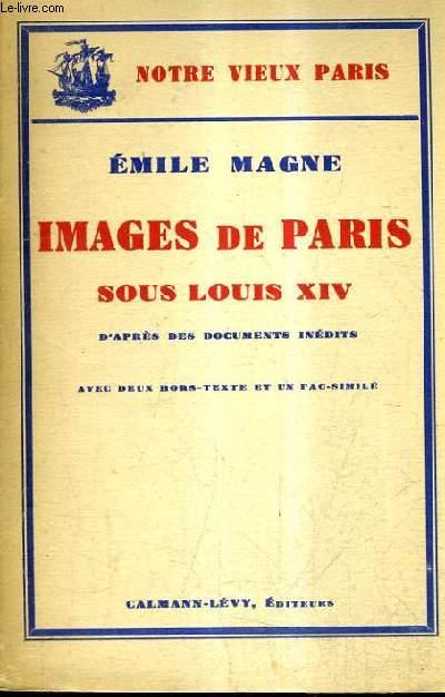 IMAGES DE PARIS SOUS LOUIS XIV D'APRES DES DOCUMENTS INEDITS / NOTRE VIEUX PARIS.