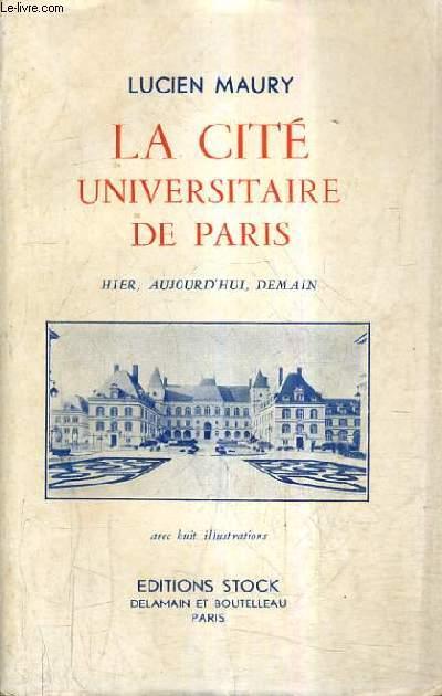 LA CITE UNIVERSITAIRE DE PARIS HIER AUJOURD'HUI DEMAIN.
