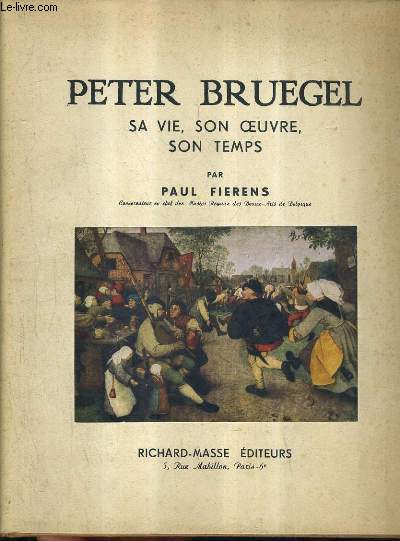 PETER BRUGEL SA VIE SON OEUVRE SON TEMPS.