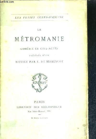 LA METROMANIE COMEDIE EN CINQ ACTES PRECEDEE D'UNE NOTICE PAR F.DE MARESCOT.