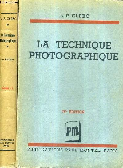 LA TECHNIQUE PHOTOGRAPHIQUE / EN DEUX TOMES (TOMES 1 + 2 ) / 4e EDITION.