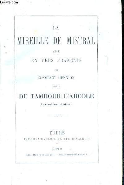 LA MIREILLE DE MISTRAL MISE EN VERSE FRANCAIS SUIVIE DU TAMBOUR DARCOLE