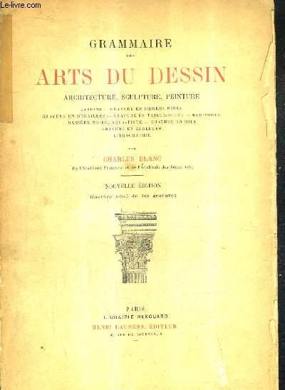GRAMMAIRE DES ARTS DU DESSIN ARCHITECTE SCULPTURE PEINTURE / NOUVELLE EDITION.