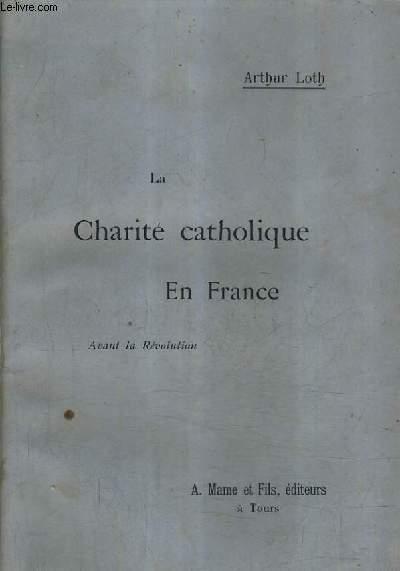 LA CHARITE CATHOLIQUE EN FRANCE AVANT LA REVOLUTION.