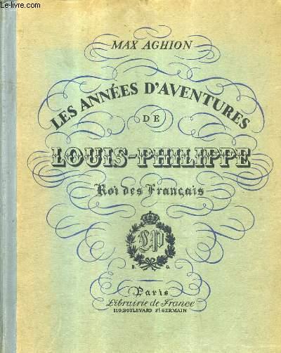 LES ANNEES D'AVENTURES DE LOUIS PHILIPPE ROI DES FRANCAIS.