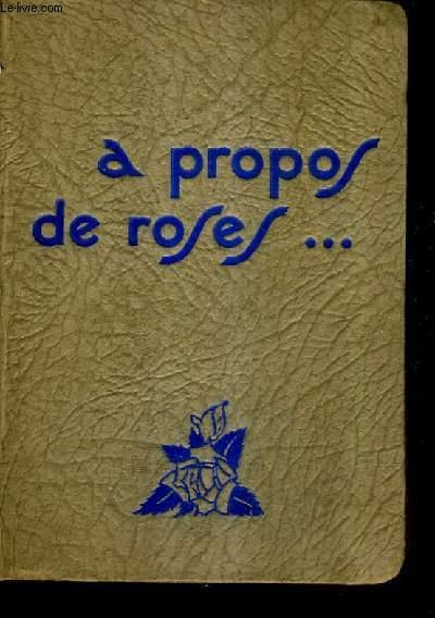 A PROPOS DE ROSES / 3E EDITION.