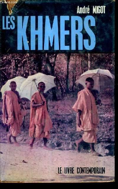 LES KHMERS DES ORIGINES D'ANGKOR AU CAMBODGE D'AUJOURD'HUI.