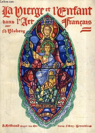 LA VIERGE ET L'ENFANT DANS L'ART FRANCAIS - TOME 1.