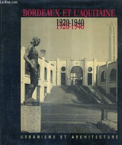 BORDEAUX ET L'AQUITAINE 1920-1940 URBANISME ET ARCHITECTURE - ASSOCIATION POUR L'ETUDE DE L'URBANISME ET DE L'ARCHITECTURE ET ACADEMIE D'ARCHITECTURE.