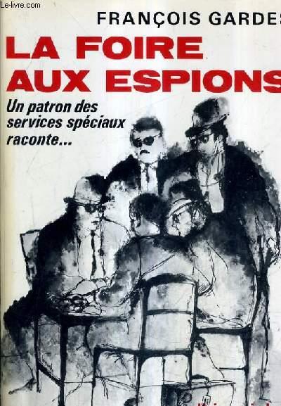 LA FOIRE AUX ESPIONS - ROMAN - UN PATRON DES SERVICES SPECIAUX FRANCAIS RACONTE.