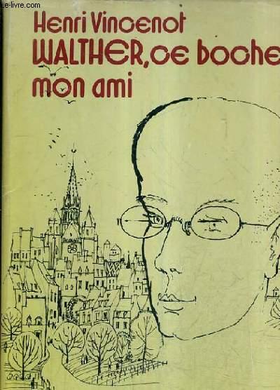WALTHER CE BOCHE MON AMI - ROMAN.