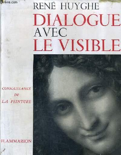 DIALOGUE AVEC LE VISIBLE - CONNAISSANCE DE LA PEINTURE.