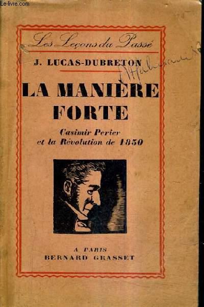 LA MANIERE FORTE CASIMIR PERIER ET LA REVOLUTION DE 1830.
