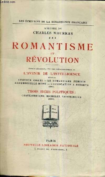 L'OEUVRE DE CHARLES MAURRAS - ROMANTISME ET REVOLUTION SUIVI DE AUGUSTE COMTE LE ROMANTISME FEMININ MADEMOISELLE MONK L'INVOCATION A MINERNE 1904 TROIS IDEES POLITIQUES CHATEAUBRIAND MICHELET SAINTE BEUVE 1898 - TOME 3.
