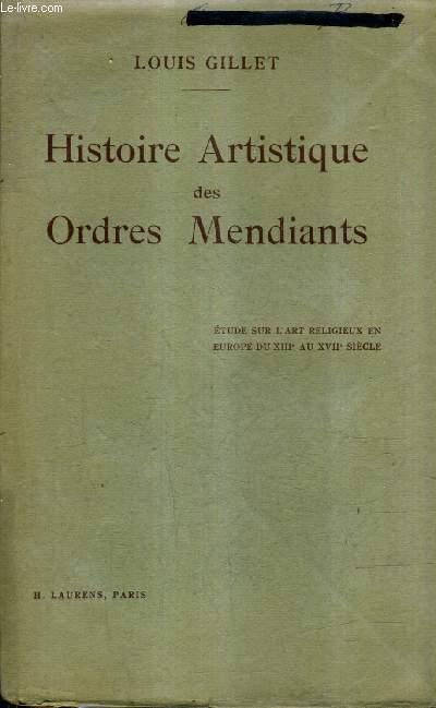 HISTOIRE ARTISTIQUE DES ORDRES MENDIANTS - ETUDE SUR L'ART RELIGIEUX EN EUROPE DU XIIIE AU XVIIE SIECLE.