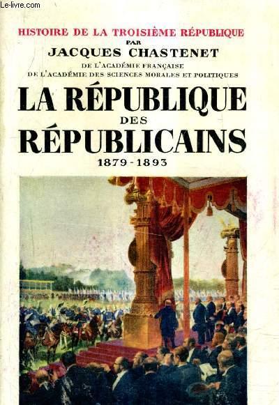 HISTOIRE DE LA TROISIEME REPUBLIQUE - TOME 2 : LA REPUBLIQUE DES REPUBLICAINES 1879-1893.