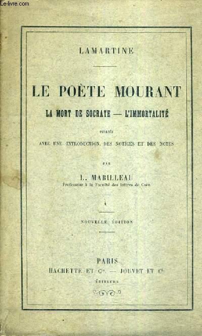LE POETE MOURANT LA MORT DE SOCRATE L'IMMORTALITE PUBLIES AVEC UNE INTRODUCTION DES NOTICES ET DES NOTES PAR L.MABILLEAU / NOUVELLE EDITION.