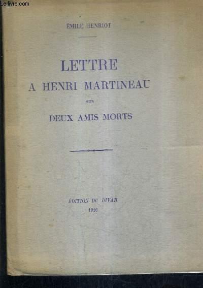 LETTRE A HENRI MARTINEAU SUR DEUX AMIS MORTS.