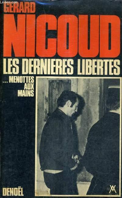 LES DERNIERES LIBERTES ... MENOTTES AUX MAINS - TOME 1 : LES PREMIERES ANNEES DU CIDUNATI 1969-1971.