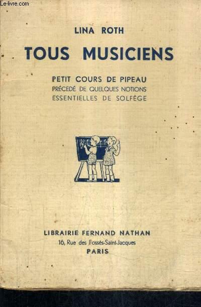 TOUS MUSICIENS - PETIT COURS DE PIPEAU EN CINQ LECONS PRECEDE DE QUELQUES NOTIONS ESSENTIELLES DE SOLFEGE.