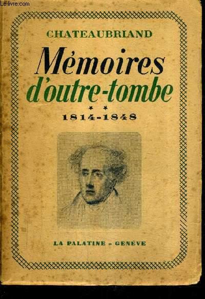MEMOIRES D'OUTRE-TOMBE - TOME 2 : LA VIE POLITIQUE ET LA VIEILLESSE 1814-1848 .