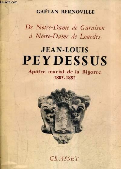 DE NOTRE DAME DE GARAISON A NOTRE DAME DE LOURSES - JEAN LOUIS PEYDESSUS APOTRE MARIAL DE LA BIGORRE 1807-1882.