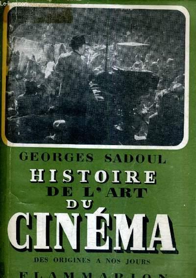 HISTOIRE DE L'ART DU CINEMA DES ORIGINES A NOS JOURS / 4E EDITION REVUE ET AUGMENTEE.