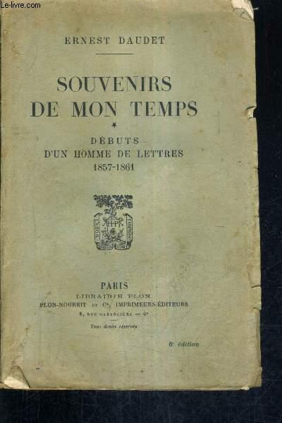 SOUVENIRS DE MON TEMPS - TOME 1 - DEBUTS D'UN HOMME DE LETTRES 1857-1861.