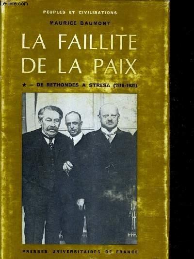 LA FAILLITE DE LA PAIX 1918-1939 - TOME 1 - DE RETHONDES A STRESA 1918-1935 - 5E EDITION REVUE ET MISE A JOUR.