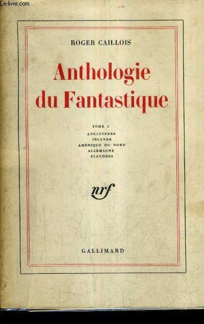 ANTHOLOGIE DU FANTASTIQUE - TOME 1 : ANGLETERRE IRLANDE AMERIQUE DU NORD ALLEMAGNE FLANDRES.