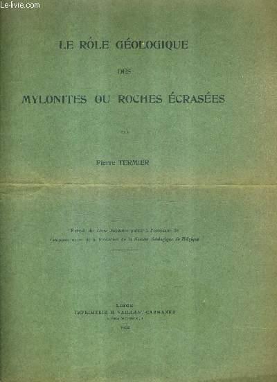 LE ROLE GEOLOGIQUE DES MYLONITES OU ROCHES ECRASEES - EXTRAIT DU LIVRE JUBILAIRE.