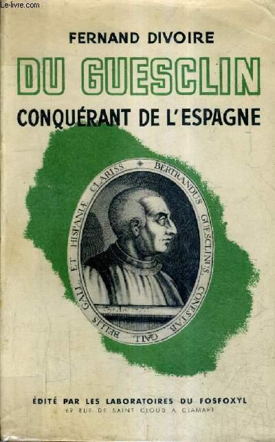DU GUESCLIN CONQUERANT DE L'ESPAGNE.