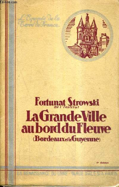 LA GRANDE VILLE AU BORD DU FLEUVE (BORDEAUX ET LA GUYENNE) / 8E EDITION.