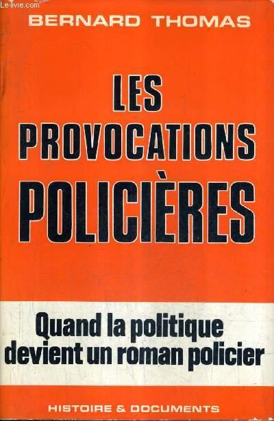 LES PROVOCATIONS POLICIERES - QUAND LA POLITIQUE DEVIENT UN ROMAN POLICIER.