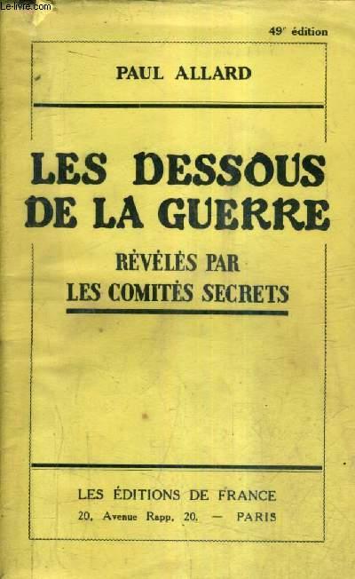 LES DESSOUS DE LA GUERRE REVELES PAR LES COMITES SECRETS / 49E EDITION.