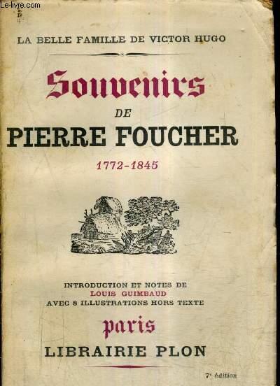 SOUVENIRS DE PIERRE FOUCHER 1772-1845 - LA BELLE FAMILLE DE VICTOR HUGO.